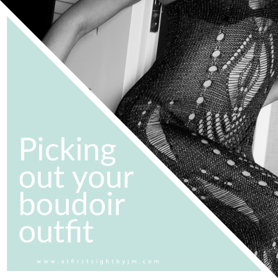 picking the right outfit for your boudoir session